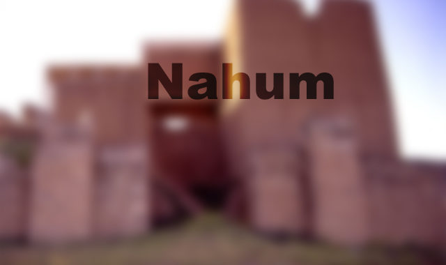 Nahum 1:1-6 – God Is Jealous For His Own Honor